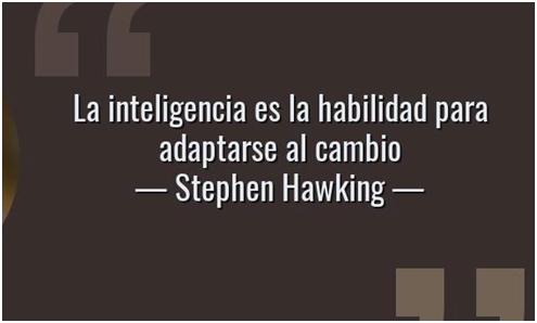 La inteligencia es la habilidad para adaptarse al cambio.