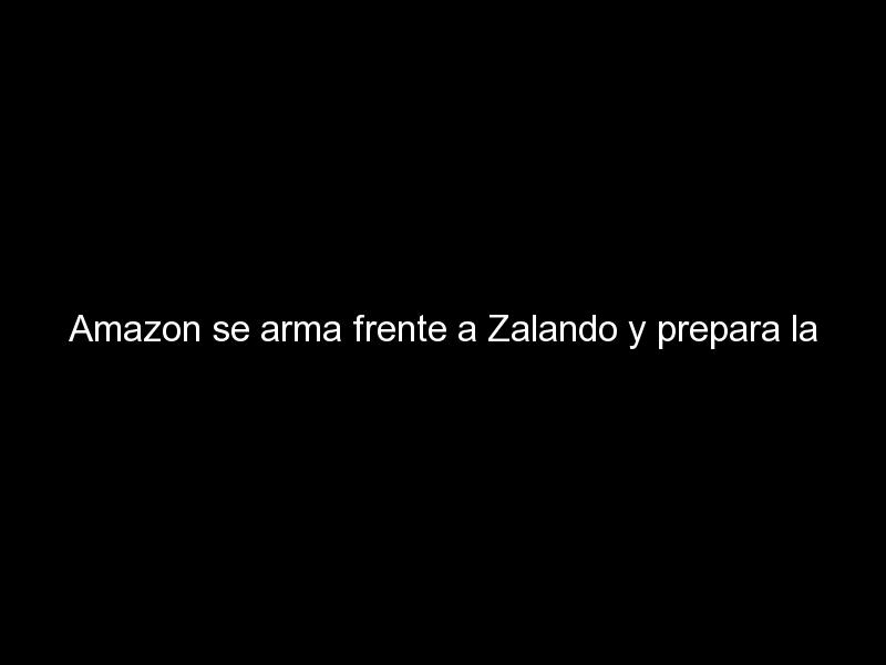 """amazon se arma frente a zalando y prepara la llegada a europa de amazon luxury stores 1426 - Amazon se arma frente a Zalando y prepara la llegada a Europa de """"Amazon Luxury Stores"""""""