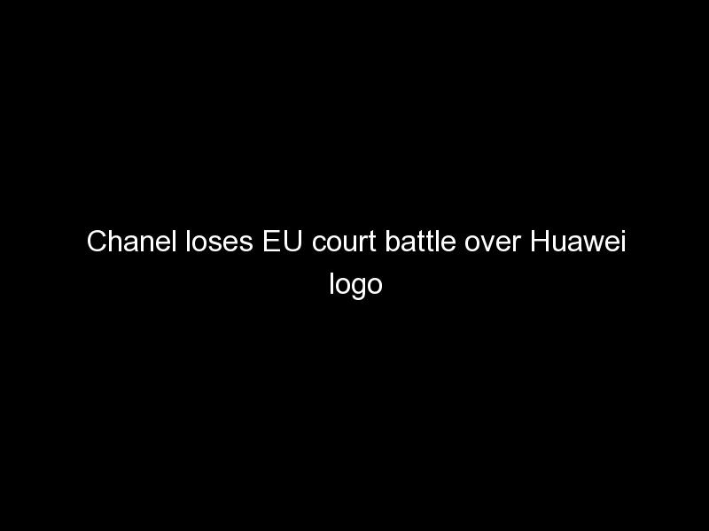 chanel loses eu court battle over huawei logo 1095 - Chanel loses EU court battle over Huawei logo