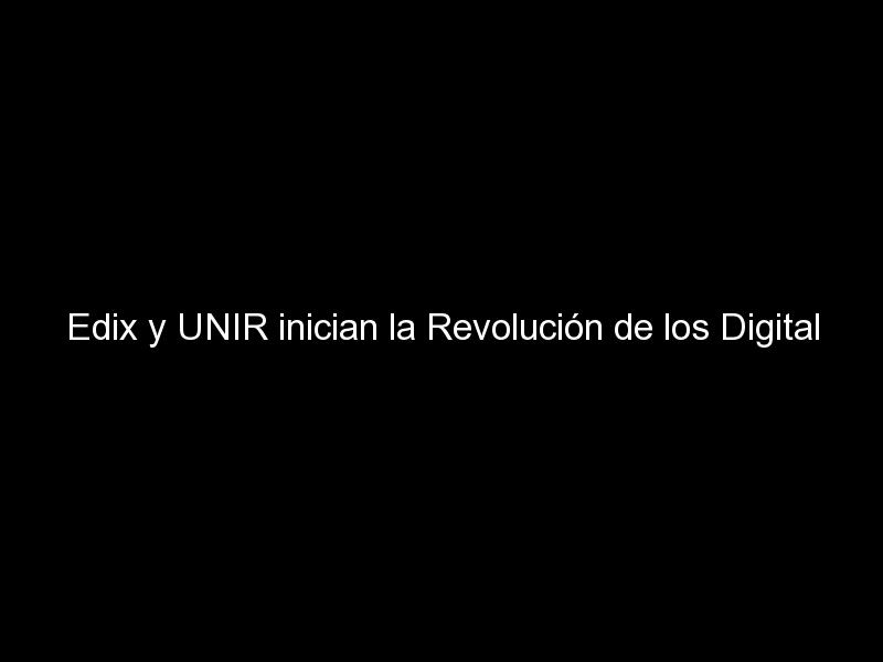 edix y unir inician la revolucion de los digital workers los profesionales con desempleo cero 641 - Edix y UNIR inician la Revolución de los Digital Workers, los profesionales con desempleo cero