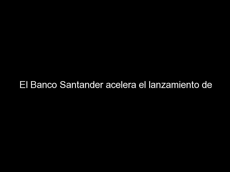 el banco santander acelera el lanzamiento de tarjetas sostenibles en europa 1049 - El Banco Santander acelera el lanzamiento de tarjetas sostenibles en Europa