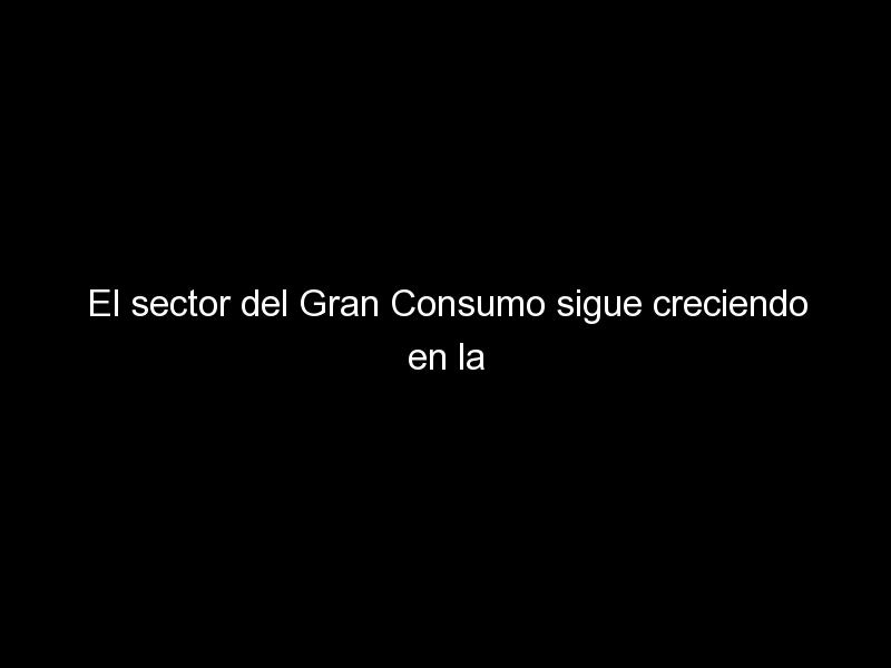 el sector del gran consumo sigue creciendo en la era post confinamiento 584 - El sector del Gran Consumo sigue creciendo en la era post-confinamiento