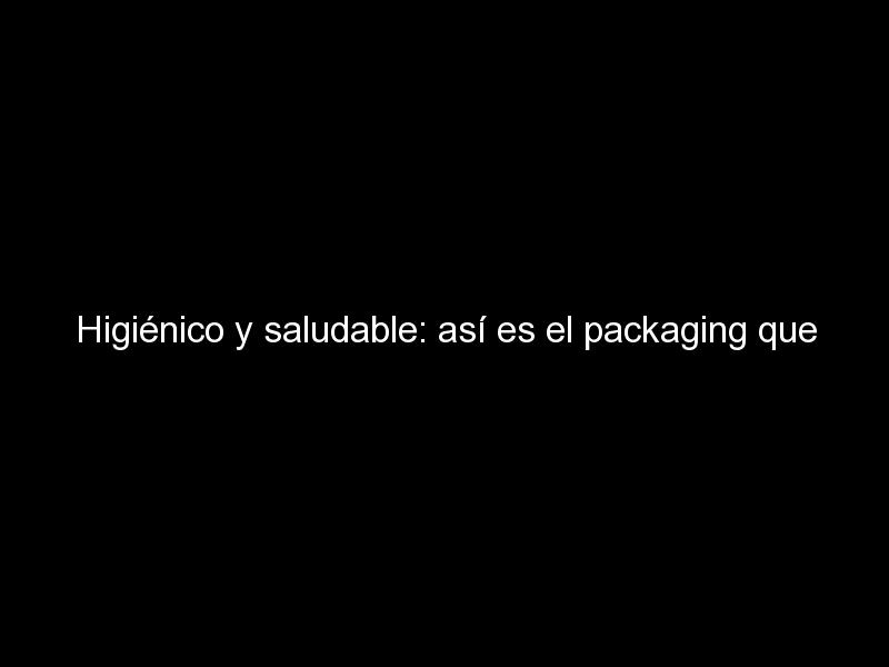 higienico y saludable asi es el packaging que quieren ahora los consumidores 805 - Higiénico y saludable: así es el packaging que quieren ahora los consumidores