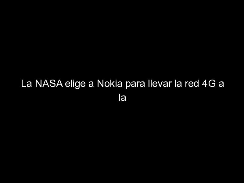 la nasa elige a nokia para llevar la red 4g a la luna 723 - La NASA elige a Nokia para llevar la red 4G a la Luna