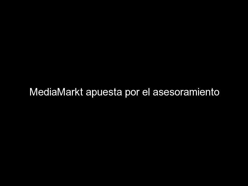 """mediamarkt apuesta por el asesoramiento personalizado y lanza su personal shopper tecnologico 856 - MediaMarkt apuesta por el asesoramiento personalizado y lanza su """"personal shopper"""" tecnológico"""