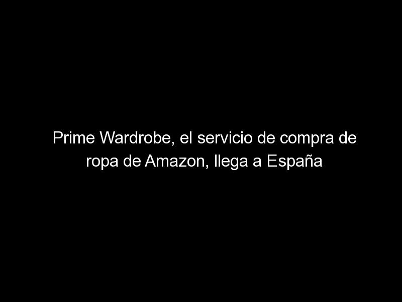 prime wardrobe el servicio de compra de ropa de amazon llega a espana 1621 1 - Prime Wardrobe, el servicio de compra de ropa de Amazon, llega a España