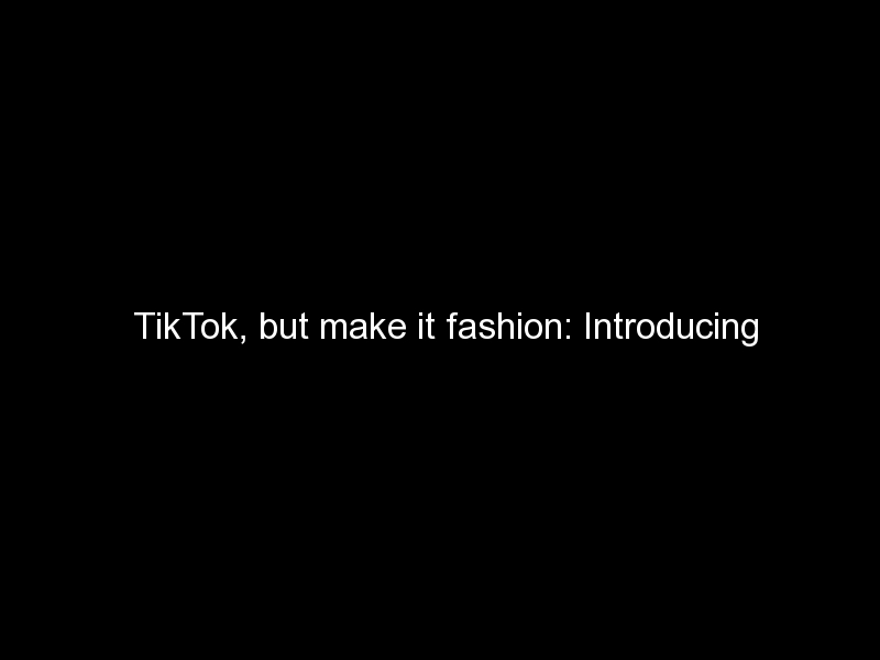 tiktok but make it fashion introducing tiktokfashionmonth 621 - TikTok, but make it fashion: Introducing #TikTokFashionMonth