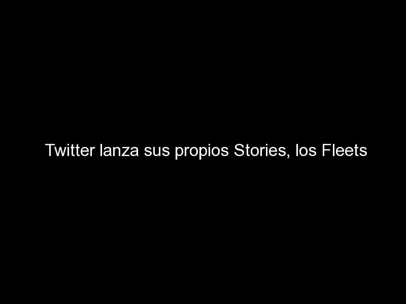 twitter lanza sus propios stories los fleets 809 - Twitter lanza sus propios Stories, los Fleets