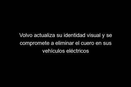 volvo actualiza su identidad visual y se compromete a eliminar el cuero en sus vehiculos electricos 1630 1 420x280 - Volvo actualiza su identidad visual y se compromete a eliminar el cuero en sus vehículos eléctricos