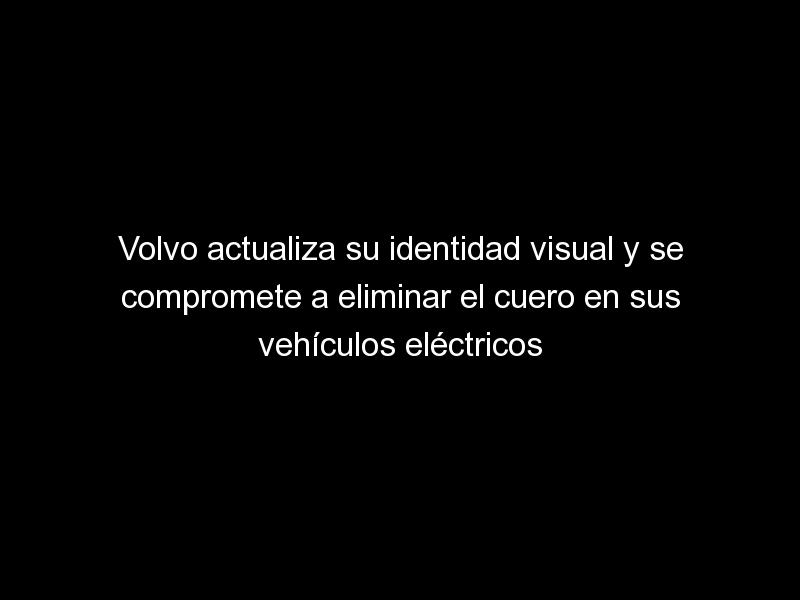 volvo actualiza su identidad visual y se compromete a eliminar el cuero en sus vehiculos electricos 1630 1 - Volvo actualiza su identidad visual y se compromete a eliminar el cuero en sus vehículos eléctricos