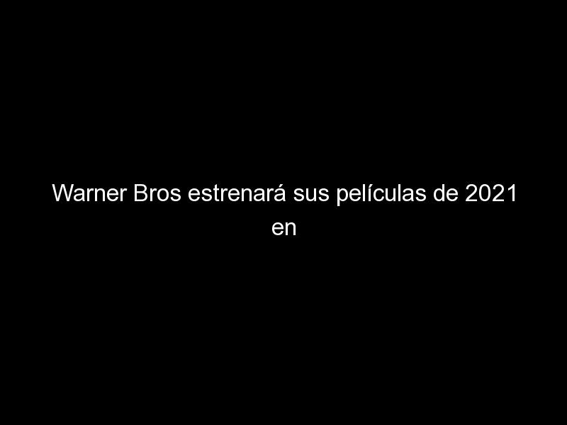 warner bros estrenara sus peliculas de 2021 en cines y hbo max simultaneamente 883 - Warner Bros estrenará sus películas de 2021 en cines y HBO Max simultáneamente
