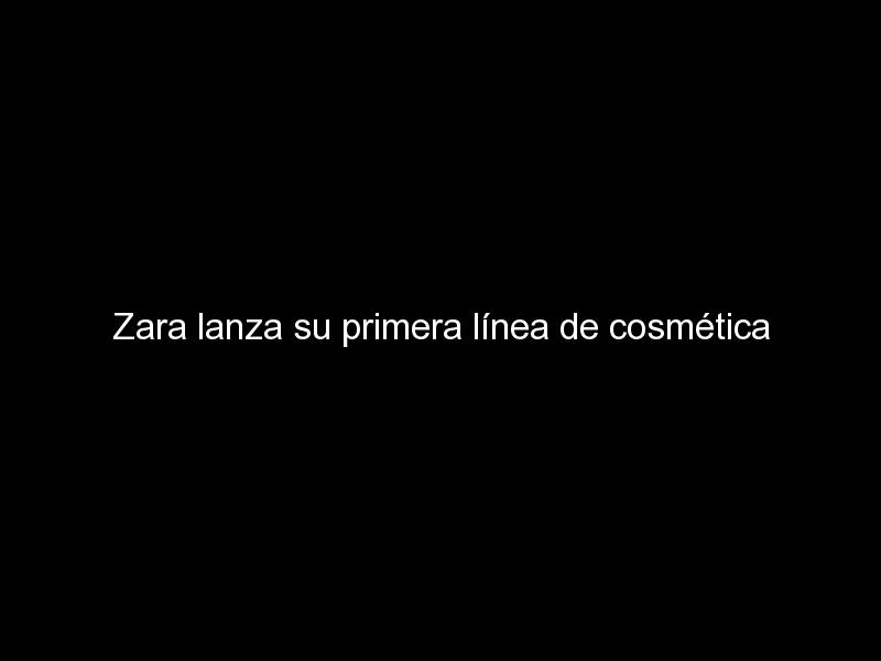 zara lanza su primera linea de cosmetica 1142 - Zara lanza su primera línea de cosmética